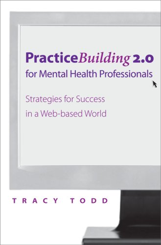 Practice Building 2.0 for Mental Health Professionals Strategies for Success in the Digital Age  2009 edition cover