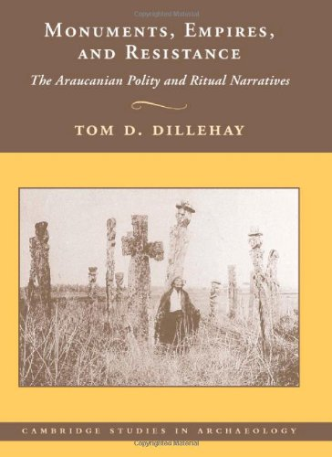 Monuments, Empires, and Resistance The Araucanian Polity and Ritual Narratives  2007 9780521872621 Front Cover