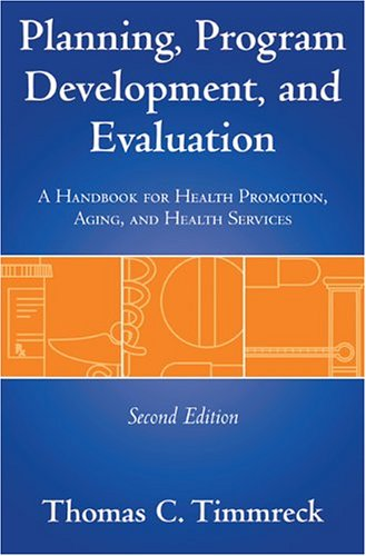 Planning, Program Development, and Evaluation A Handbook for Health Promotion, Aging, and Health Services 2nd 2003 (Revised) edition cover