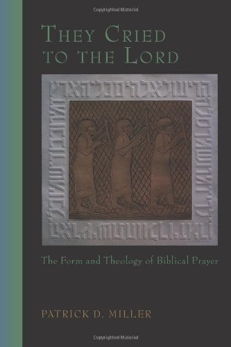 They Cried to the Lord The Form and Theology of Biblical Prayer N/A 9780800627621 Front Cover