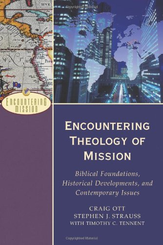 Encountering Theology of Mission Biblical Foundations, Historical Developments, and Contemporary Issues  2010 edition cover