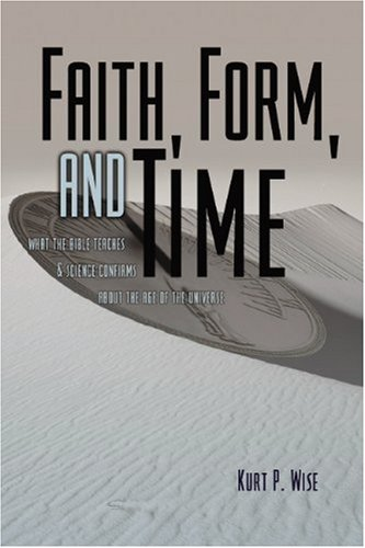 Faith, Form and Time What the Bible Teaches and Science Confirms about Creation and the Age of the Universe  2002 9780805424621 Front Cover