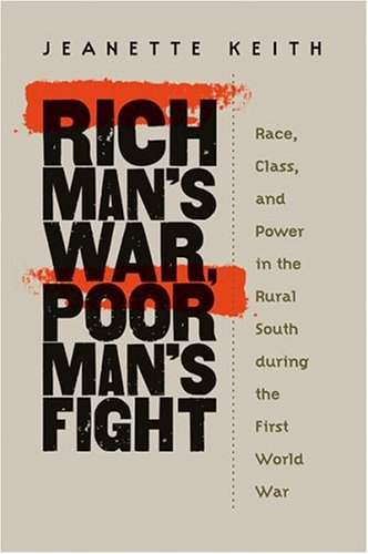 Rich Man's War, Poor Man's Fight Race, Class, and Power in the Rural South During the First World War  2004 9780807855621 Front Cover