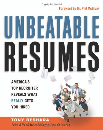 Unbeatable Resumes America's Top Recruiter Reveals What REALLY Gets You Hired  2011 edition cover