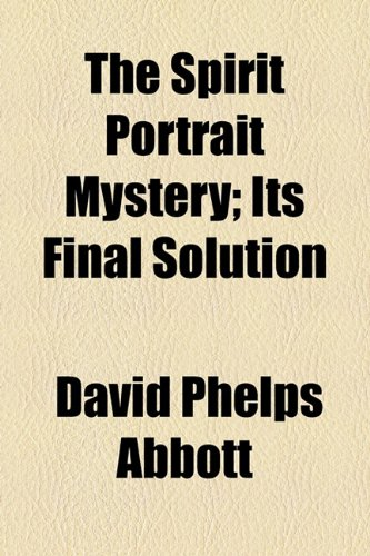 Spirit Portrait Mystery; Its Final Solution  2010 edition cover
