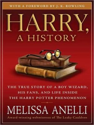 Harry, a History: The True Story of a Boy Wizard, His Fans, and Life Inside the Harry Potter Phenomenon  2009 9781400161621 Front Cover