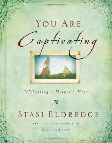 You Are Captivating Celebrating a Mother's Heart  2009 9781400202621 Front Cover
