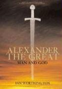 Alexander the Great Man and God  2004 9781405801621 Front Cover