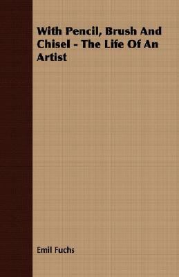With Pencil, Brush and Chisel - the Life of an Artist  N/A 9781406776621 Front Cover