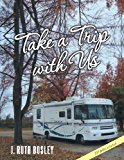 Take a Trip With Us:   2013 9781491839621 Front Cover