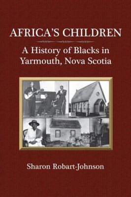 Africa's Children A History of Blacks in Yarmouth, Nova Scotia  2008 9781550028621 Front Cover