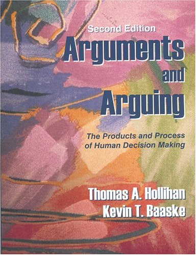 Arguments and Arguing The Products and Process of Human Decision Making 2nd 2005 edition cover