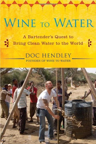 Wine to Water A Bartender's Quest to Bring Clean Water to the World  2012 edition cover