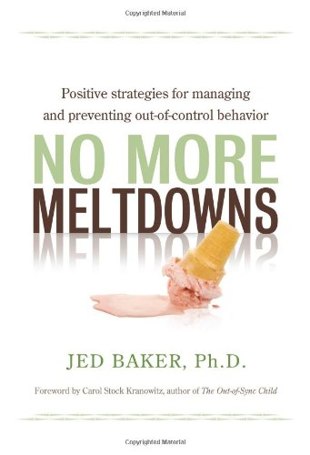 No More Meltdowns Positive Strategies for Managing and Preventing Out-Of-Control Behavior  2009 9781932565621 Front Cover
