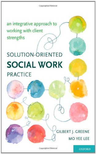 Solution-Oriented Social Work Practice An Integrative Approach to Working with Client Strengths  2011 edition cover