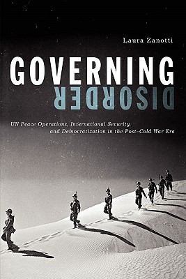 Governing Disorder Un Peace Operations, International Security, and Democratization in the Post-Cold War Era  2011 edition cover