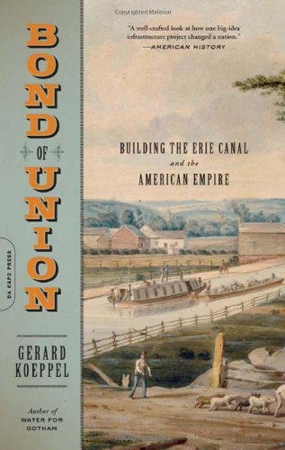 Bond of Union Building the Erie Canal and the American Empire N/A 9780306818622 Front Cover