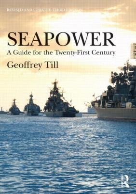 Seapower A Guide for the Twenty-First Century 3rd 2013 (Revised) edition cover