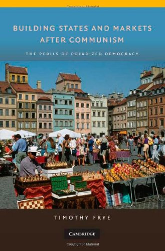 Building States and Markets after Communism The Perils of Polarized Democracy  2010 edition cover