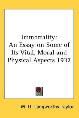 Immortality An Essay on Some of Its Vital, Moral and Physical Aspects 1937 N/A 9780548056622 Front Cover