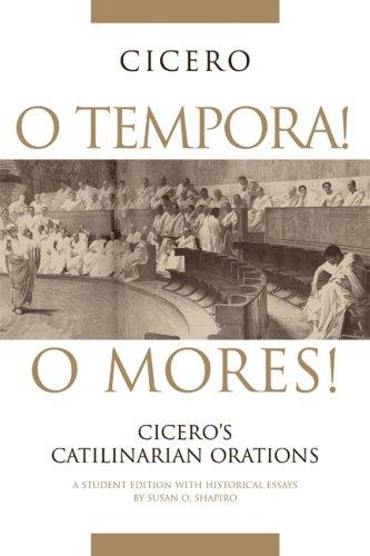 O Tempora! O Mores! Cicero's Catilinarian Orations  2005 (Student Manual, Study Guide, etc.) edition cover