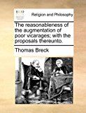 Reasonableness of the Augmentation of Poor Vicarages; with the Proposals Thereunto N/A edition cover