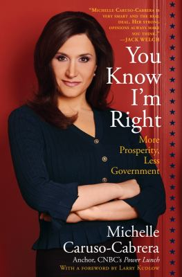 You Know I'm Right: More Prosperity, Less Government  2010 9781400119622 Front Cover