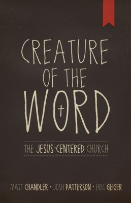 Creature of the Word The Jesus-Centered Church  2012 edition cover