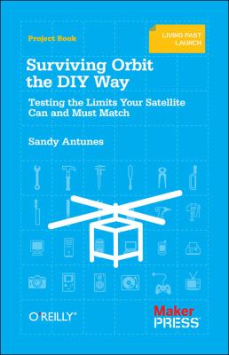 Surviving Orbit the DIY Way Testing the Limits Your Satellite Can and Must Match  2011 edition cover