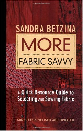 More Fabric Savvy A Quick Resource Guide to Selecting and Sewing Fabric 2nd 2004 (Revised) edition cover