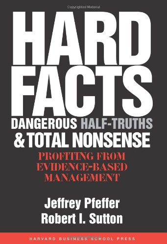 Hard Facts, Dangerous Half-Truths, and Total Nonsense Profiting from Evidence-Based Management  2006 edition cover