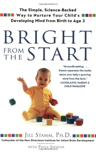 Bright from the Start The Simple, Science-Backed Way to Nurture Your Child's Developing Mindfrom Birth to Age 3 N/A edition cover