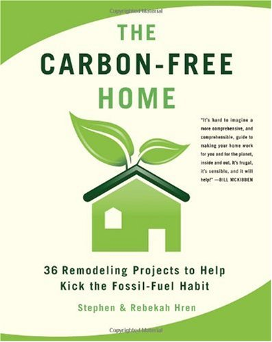 Carbon-Free Home 36 Remodeling Projects to Help Kick the Fossil-Fuel Habit  2008 edition cover