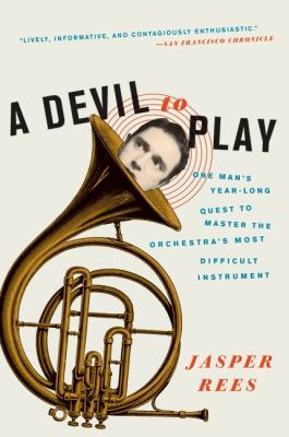 Devil to Play One Man's Year-Long Quest to Master the Orchestra's Most Difficult Instrument N/A 9780061626623 Front Cover