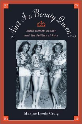 Ain't I a Beauty Queen? Black Women, Beauty, and the Politics of Race  2002 edition cover