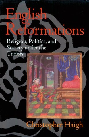 English Reformations Religion, Politics, and Society under the Tudors  1993 edition cover