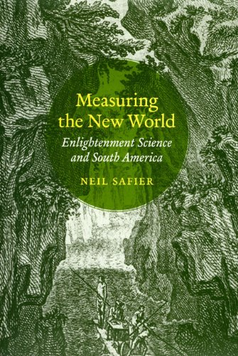 Measuring the New World Enlightenment Science and South America  2012 9780226733623 Front Cover