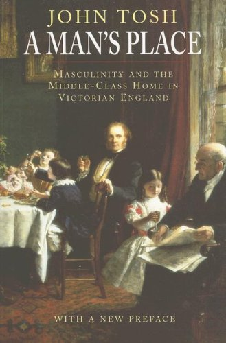 Man's Place Masculinity and the Middle-Class Home in Victorian England  2007 edition cover