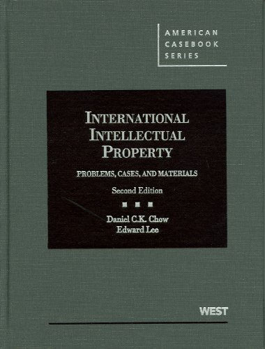 Chow and Lee's International Intellectual Property Problems, Cases and Materials, 2d 2nd 2012 (Revised) edition cover