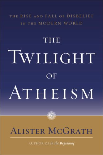 Twilight of Atheism The Rise and Fall of Disbelief in the Modern World N/A edition cover