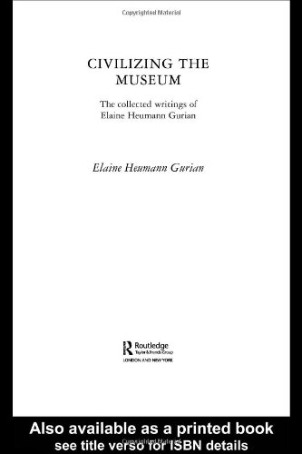 Civilizing the Museum The Collected Writings of Elaine Heumann Gurian  2004 edition cover