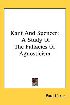 Kant and Spencer A Study of the Fallacies of Agnosticism N/A edition cover