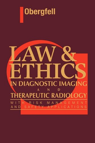 Law and Ethics in Diagnostic Imaging and Therapeutic Radiology With Risk Management and Safety Applications  1995 edition cover