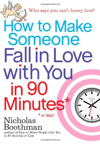 How to Make Someone Fall in Love with You in 90 Minutes or Less   2009 9780761151623 Front Cover