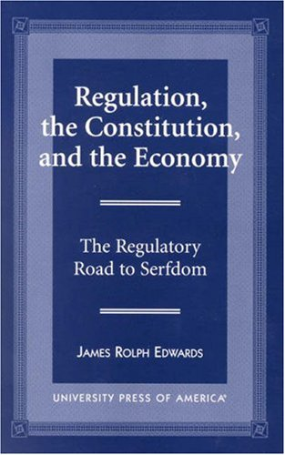 Regulation, the Constitution, and the Economy The Regulatory Road to Serfdom N/A edition cover