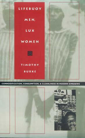 Lifebuoy Men, Lux Women Commodification, Consumption, and Cleanliness in Modern Zimbabwe N/A edition cover