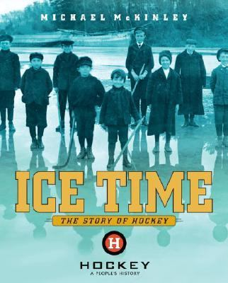 Ice Time The Story of Hockey  2006 9780887767623 Front Cover
