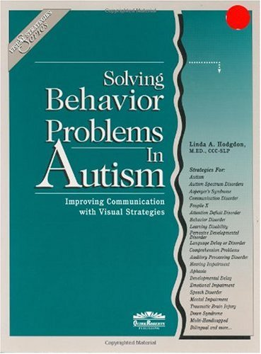 Solving Behavior Problems in Autism : Improving Communication with Visual Strategies 1st 1999 9780961678623 Front Cover