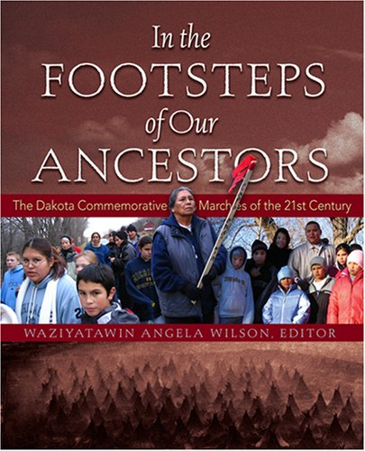 In the Footsteps of Our Ancestors : The Dakota Commemorative Marches of the 21st Century 1st 2006 edition cover