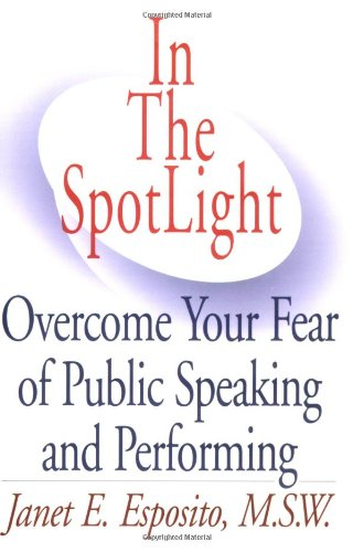 In the SpotLight Overcome Your Fear of Public Speaking and Performing N/A edition cover